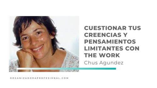 Cuestionar tus creencias y pensamientos limitantes con the work con Chus Agúndez